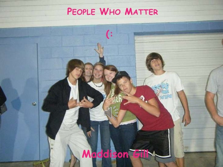 People Who Matter     (:<br />Maddison Gill<br />