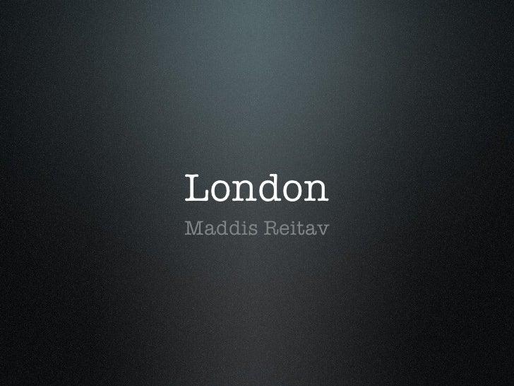 LondonMaddis Reitav
