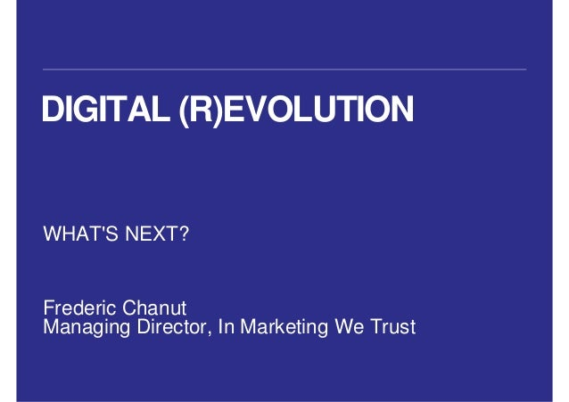 DIGITAL (R)EVOLUTIONWHATS NEXT?Frederic ChanutManaging Director, In Marketing We Trust