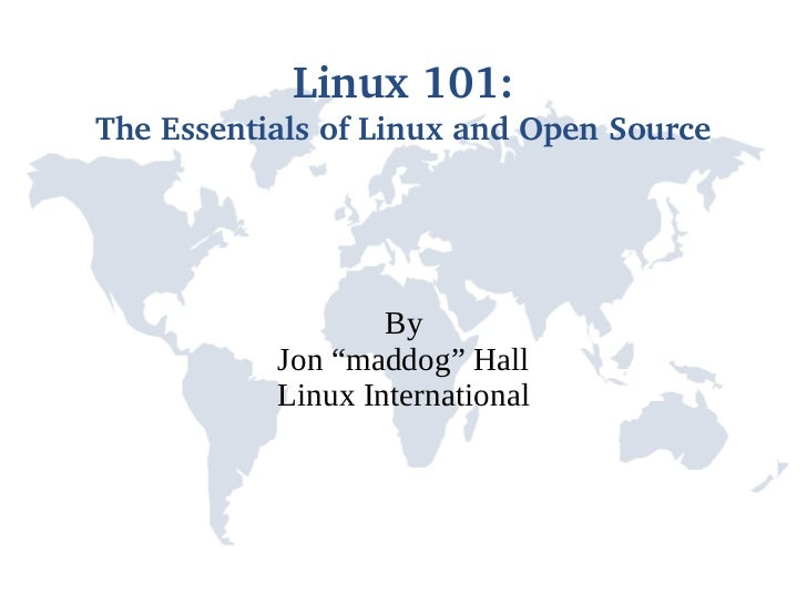 "Linux 101:The Essentials of Linux and Open Source                   By           Jon ""maddog"" Hall           Linux Interna..."