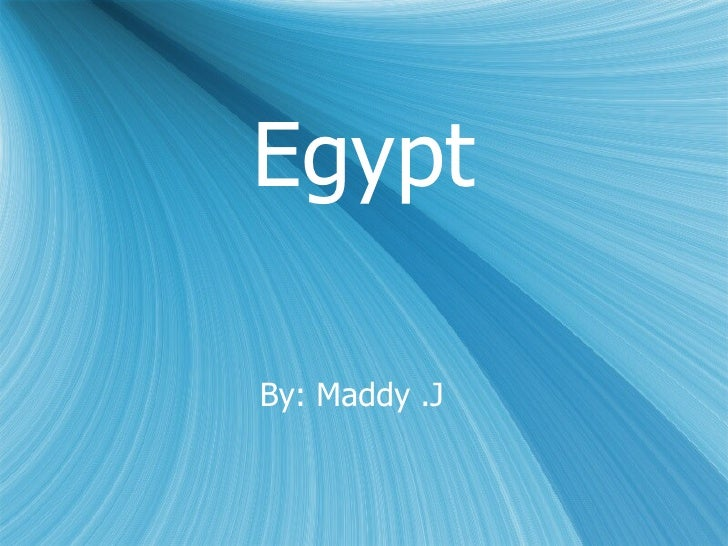 Egypt By: Maddy .J
