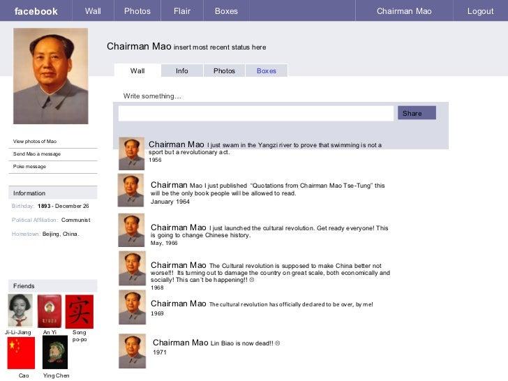 facebook Chairman Mao  insert most recent status here Wall Photos Flair Boxes Chairman Mao Logout View photos of Mao Send ...