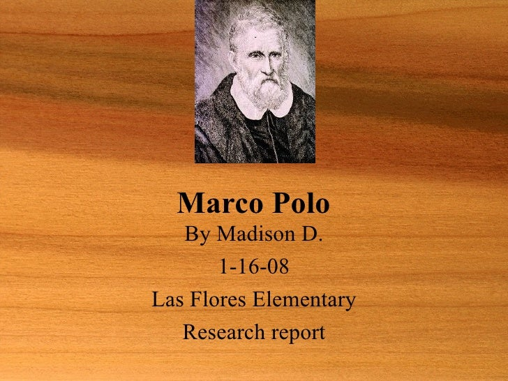 By Madison D. 1-16-08 Las Flores Elementary Research report   Marco Polo