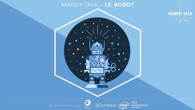 MADDY TALK – LE ROBOT E n p a r t e n a r i a t a v e c