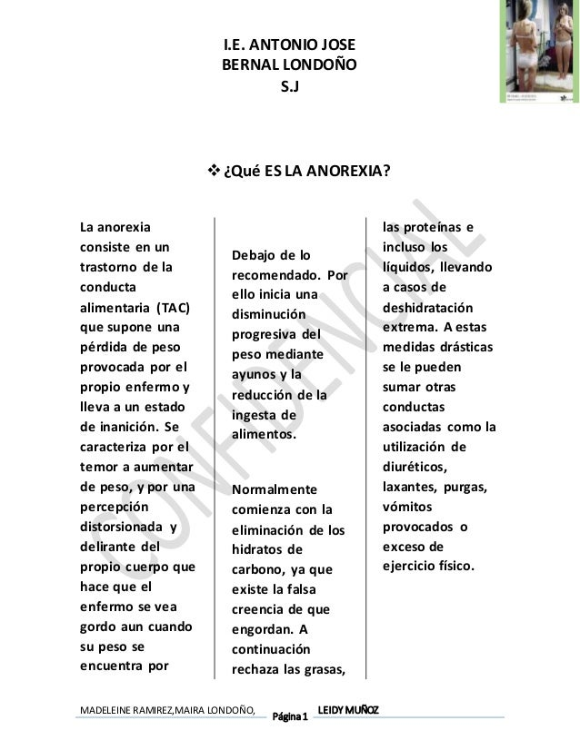 I.E. ANTONIO JOSE BERNAL LONDOÑO S.J MADELEINE RAMIREZ,MAIRA LONDOÑO, Página1 LEIDY MUÑOZ ¿Qué ES LA ANOREXIA? La anorexi...