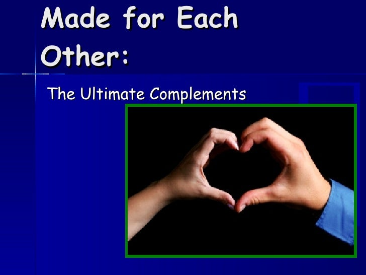 Made for Each Other: The Ultimate Complements