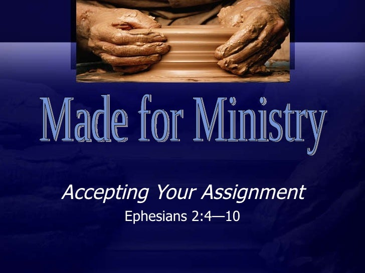 Accepting Your Assignment Ephesians 2:4—10