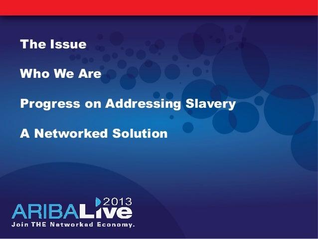 The IssueWho We AreProgress on Addressing SlaveryA Networked Solution