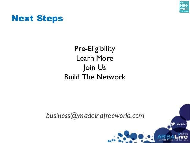 #AribaLIVEPre-EligibilityLearn MoreJoin UsBuild The Networkbusiness@madeinafreeworld.comNext Steps
