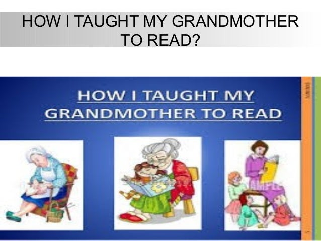 how i taught my grandmother essay Narrative essay about my grandmother on studybaycom - other, other types - gudluck | 100007111  narrative essay about an experience that taught you a.