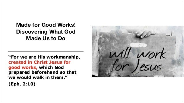 """Made for Good Works!  Discovering What God Made Us to Do """"For we are His workmanship, created in Christ Jesus for good wo..."""