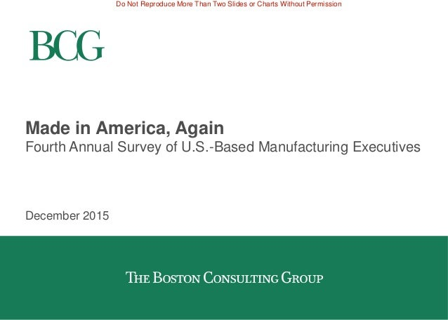 Do Not Reproduce More Than Two Slides or Charts Without Permission Made in America, Again Fourth Annual Survey of U.S.-Bas...