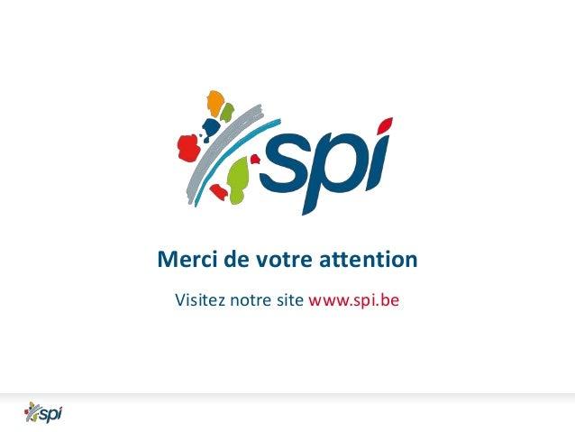 Merci de votre attention Visitez notre site www.spi.be