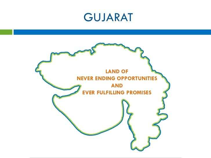 GUJARAT          LAND OFNEVER ENDING OPPORTUNITIES            AND  EVER FULFILLING PROMISES