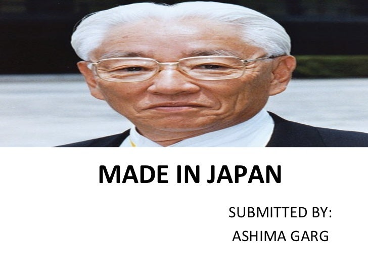 MADE IN JAPAN SUBMITTED BY: ASHIMA GARG