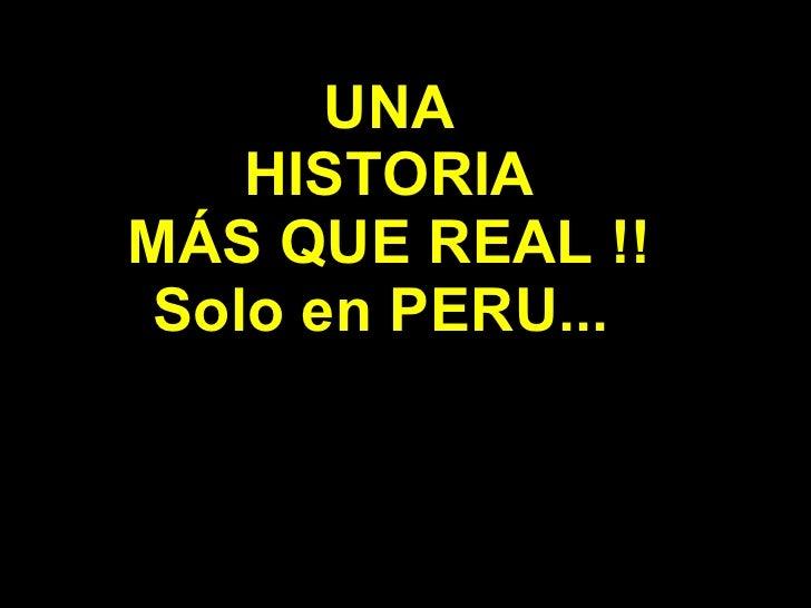 UNA HISTORIA MÁS QUE REAL !! Solo en PERU...