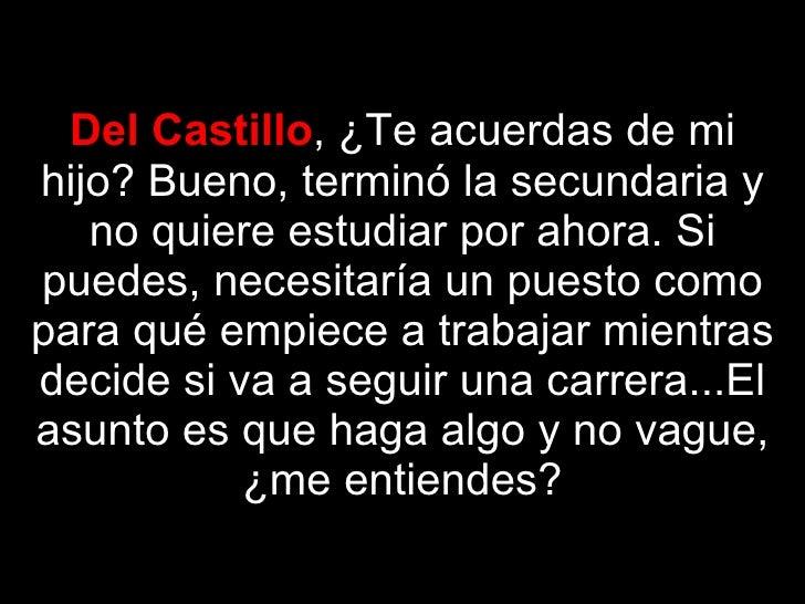 Del Castillo , ¿Te acuerdas de mi hijo? Bueno, terminó la secundaria y no quiere estudiar por ahora. Si puedes, necesitarí...