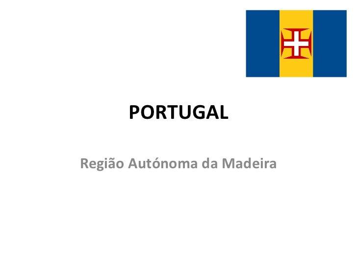 PORTUGAL Região Autónoma da Madeira