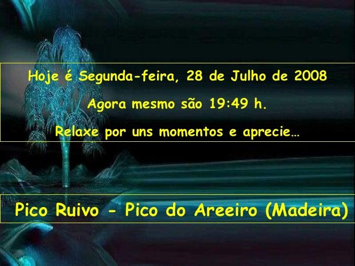 Hoje é  Quinta-feira, 4 de Junho de 2009 Agora mesmo são  05:00  h. Relaxe por uns momentos e aprecie… Pico Ruivo - Pico d...