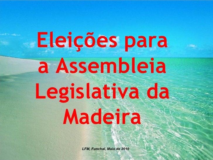 Eleições para a Assembleia Legislativa da Madeira LFM, Funchal, Maio de 2010