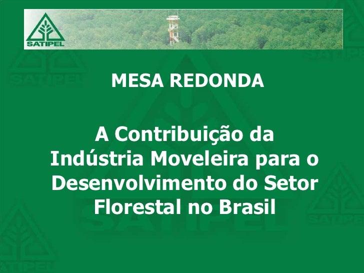 MESA REDONDA A Contribuição da Indústria Moveleira para o Desenvolvimento do Setor Florestal no Brasil