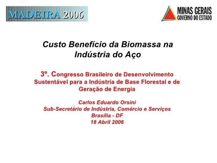 Custo Benefício da Biomassa na Indústria do Aço 3º. C ongresso Brasileiro de Desenvolvimento Sustentável para a Indústria ...