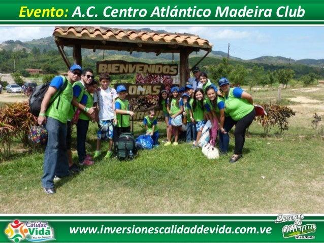 www.inversionescalidaddevida.com.ve Evento: A.C. Centro Atlántico Madeira Club