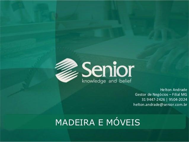 MADEIRA E MÓVEIS Helton  Andrade   Gestor  de  Negócios  –  Filial  MG   31  9447-‐2426  |  9504-‐...