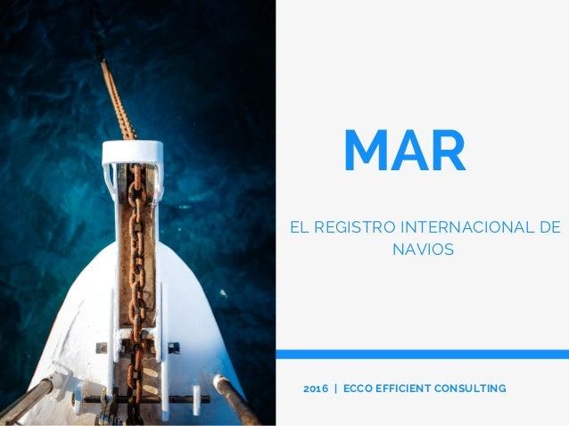 MAR EL REGISTRO INTERNACIONAL DE NAVIOS 2016 | ECCO EFFICIENT CONSULTING