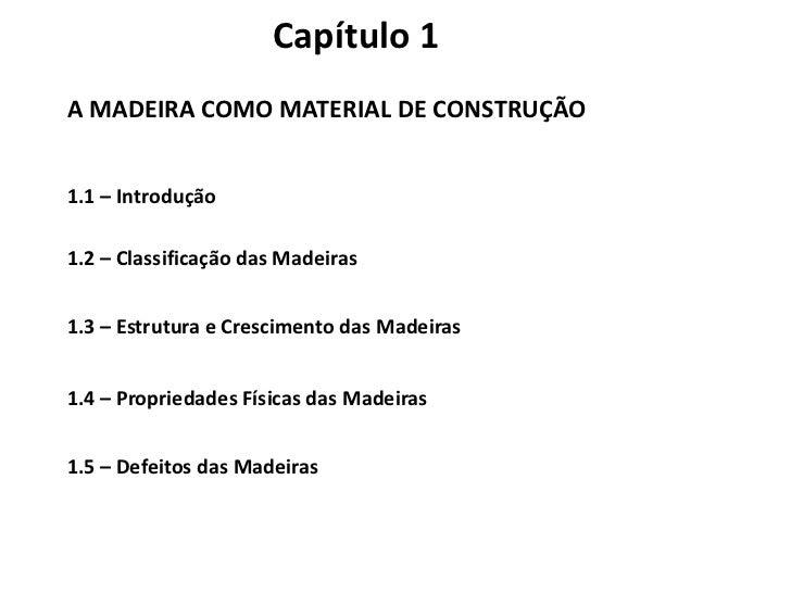 Capítulo 1<br />A MADEIRA COMO MATERIAL DE CONSTRUÇÃO<br />1.1 – Introdução<br />1.2 – Classificação das Madeiras<br />1.3...
