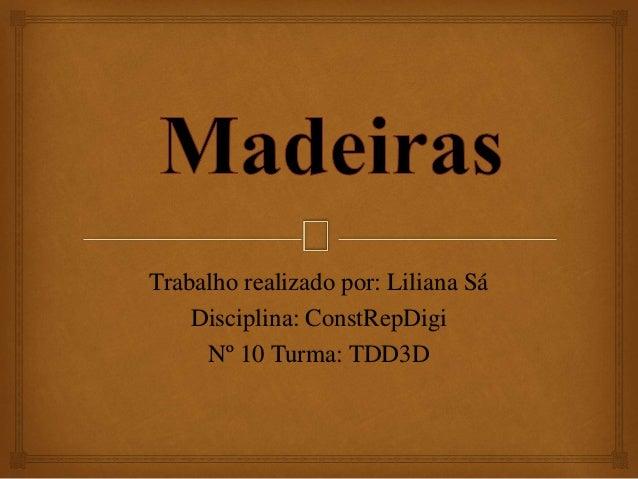 Trabalho realizado por: Liliana Sá Disciplina: ConstRepDigi Nº 10 Turma: TDD3D