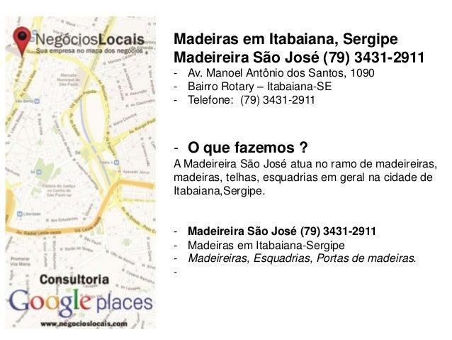 Madeiras em Itabaiana, Sergipe Madeireira São José (79) 3431-2911 - Av. Manoel Antônio dos Santos, 1090 - Bairro Rotary – ...