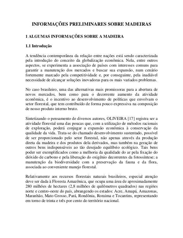 INFORMAÇÕES PRELIMINARES SOBRE MADEIRAS 1 ALGUMAS INFORMAÇÕES SOBRE A MADEIRA 1.1 Introdução A tendência contemporânea da ...