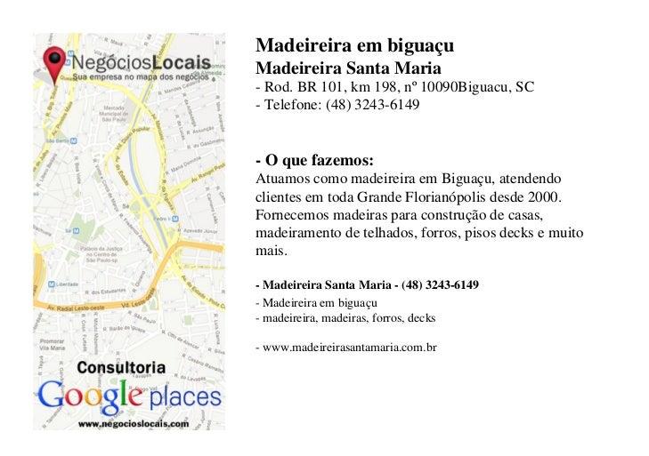 Madeireira em biguaçuMadeireira Santa Maria- Rod. BR 101, km 198, nº 10090Biguacu, SC- Telefone: (48) 3243-6149- O que faz...