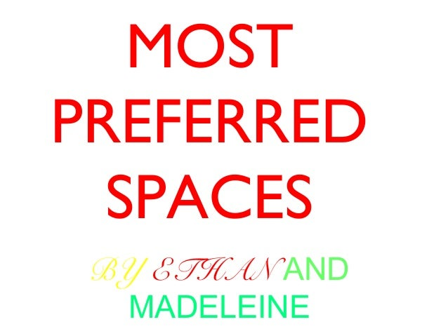 MOSTPREFERRED  SPACES BY ETHAN AND  MADELEINE