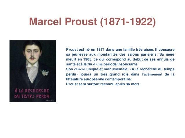 Marcel Proust (1871-1922) Proust est né en 1871 dans une famille très aisée. Il consacre sa jeunesse aux mondanités des sa...