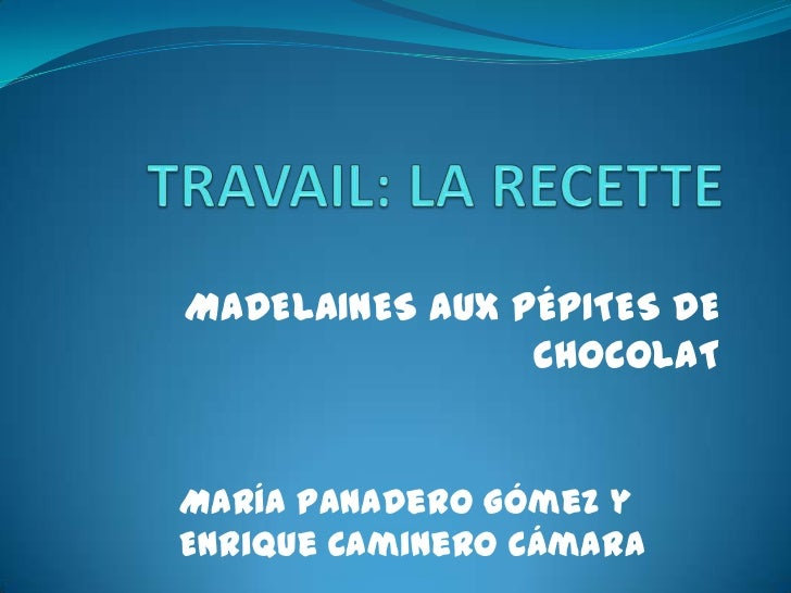 MADELAINES AUX PÉPITES DE                CHOCOLATMaría Panadero Gómez yEnrique Caminero Cámara