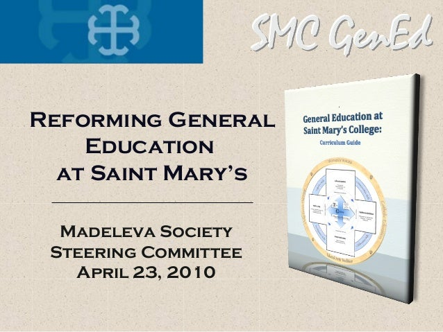 Madeleva Society Steering Committee April 23, 2010 Reforming General Education at Saint Mary's