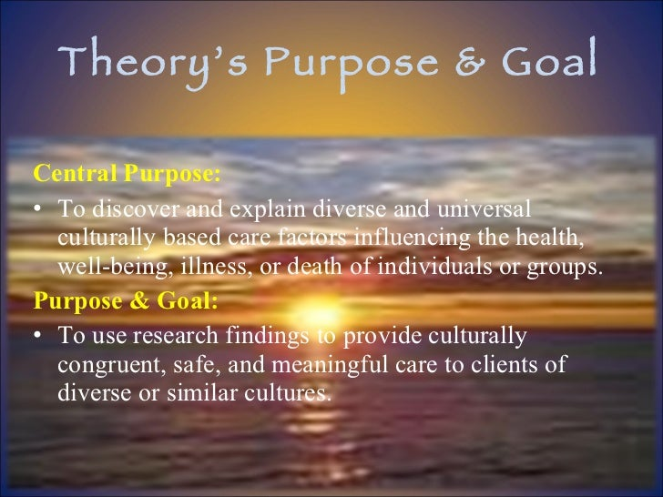 Theory's Purpose & Goal <ul><li>Central Purpose: </li></ul><ul><li>To discover and explain diverse and universal culturall...