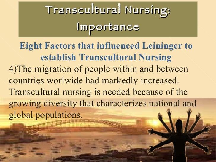 Transcultural Nursing: Importance <ul><li>Eight Factors that influenced Leininger to establish Transcultural Nursing </li>...
