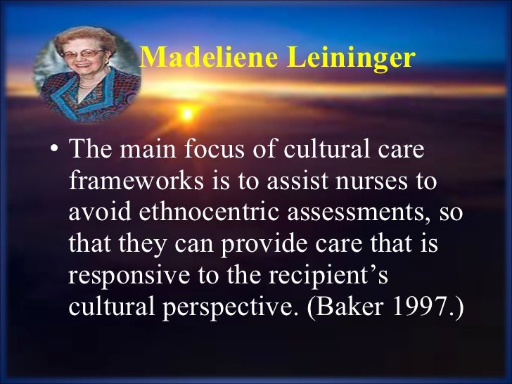 <ul><li>The main focus of cultural care frameworks is to assist nurses to avoid ethnocentric assessments, so that they can...