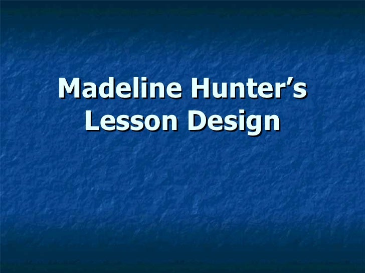 Madeline Hunters Lesson Design (Latest)