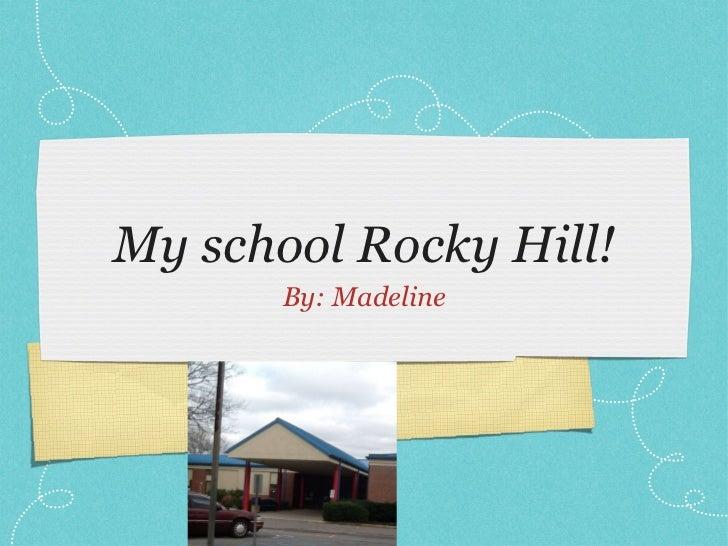 My school Rocky Hill! <ul><li>By: Madeline </li></ul>
