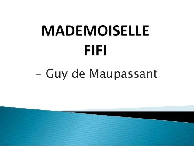 - Guy de Maupassant