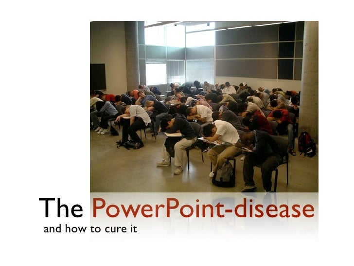 The PowerPoint-disease and how to cure it