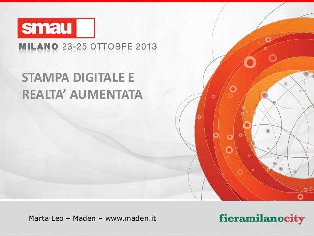 STAMPA DIGITALE E REALTA' AUMENTATA  Marta Leo – Maden – www.maden.it  Titolo della presentazione