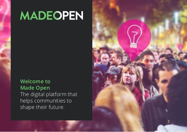 Welcome to Made Open The digital platform that helps communities to shape their future.