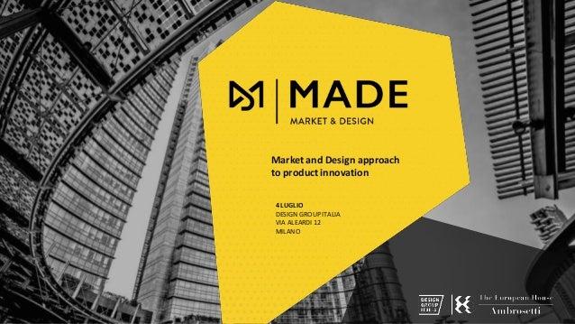 Market and Design approach to product innovation 4 LUGLIO DESIGN GROUP ITALIA VIA ALEARDI 12 MILANO