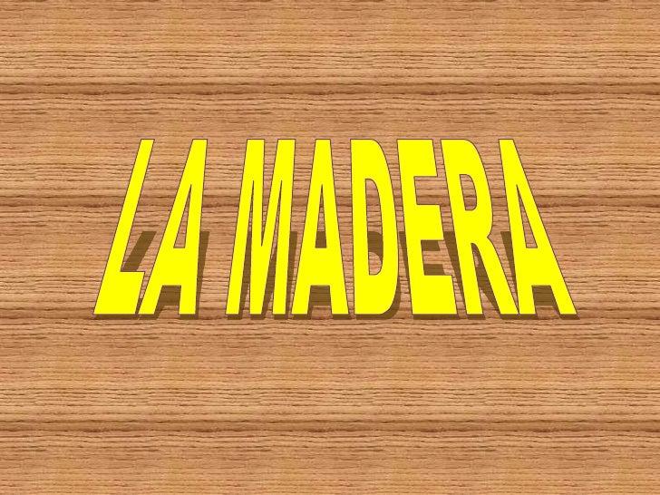 LA MADERA<br />