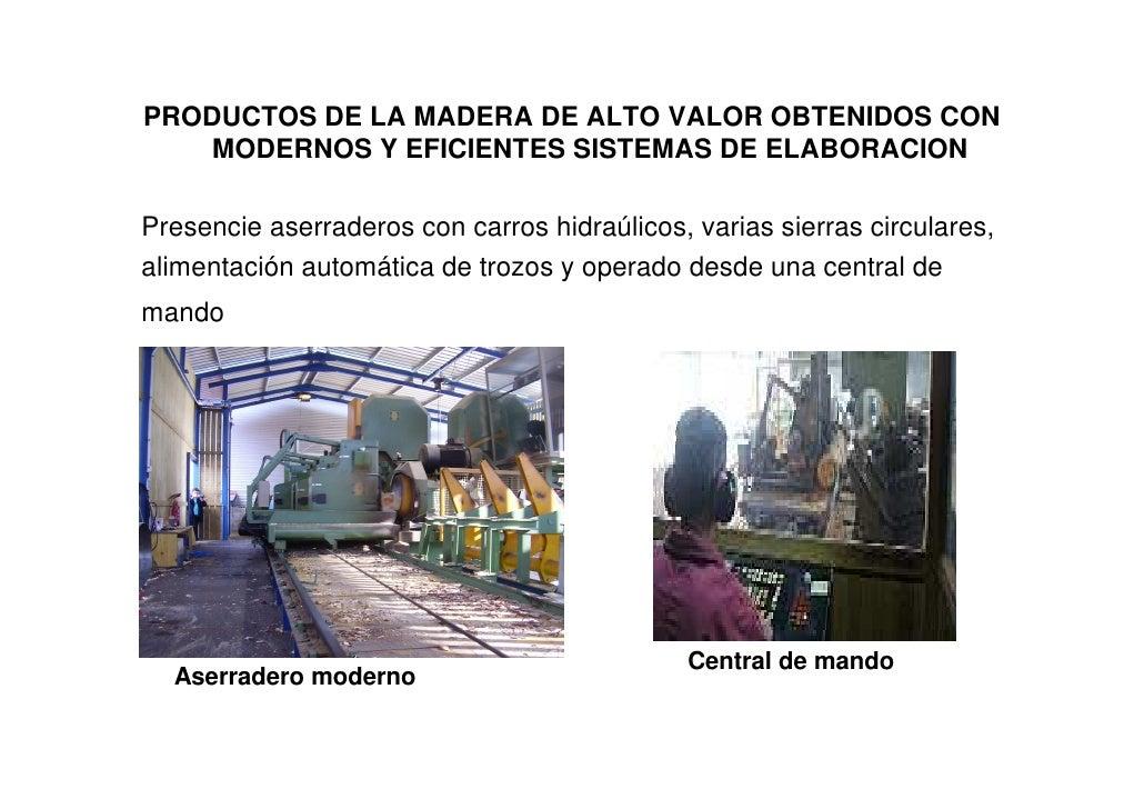 PRODUCTOS DE LA MADERA DE ALTO VALOR OBTENIDOS CON     MODERNOS Y EFICIENTES SISTEMAS DE ELABORACION  Presencie aserradero...